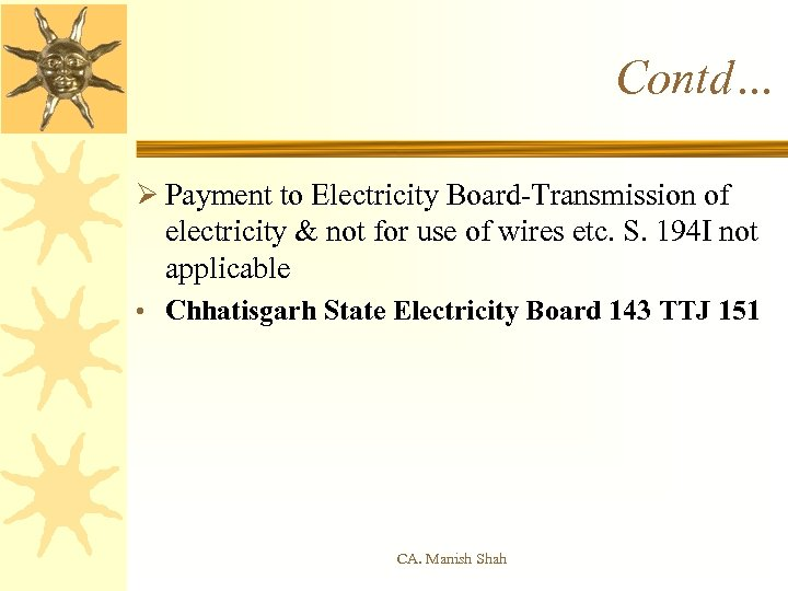 Contd… Ø Payment to Electricity Board-Transmission of electricity & not for use of wires