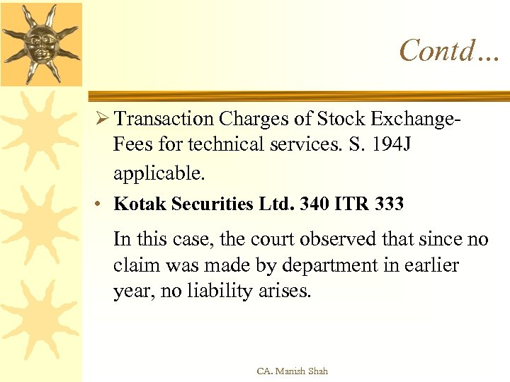 Contd… Ø Transaction Charges of Stock Exchange- Fees for technical services. S. 194 J