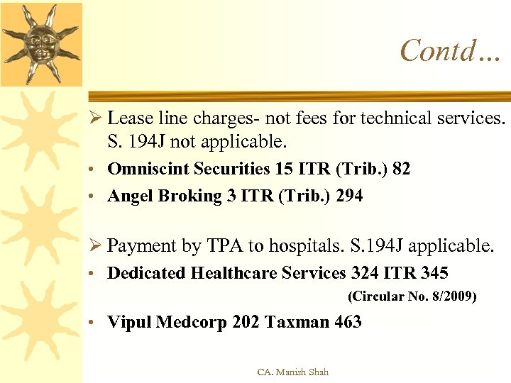 Contd… Ø Lease line charges- not fees for technical services. S. 194 J not