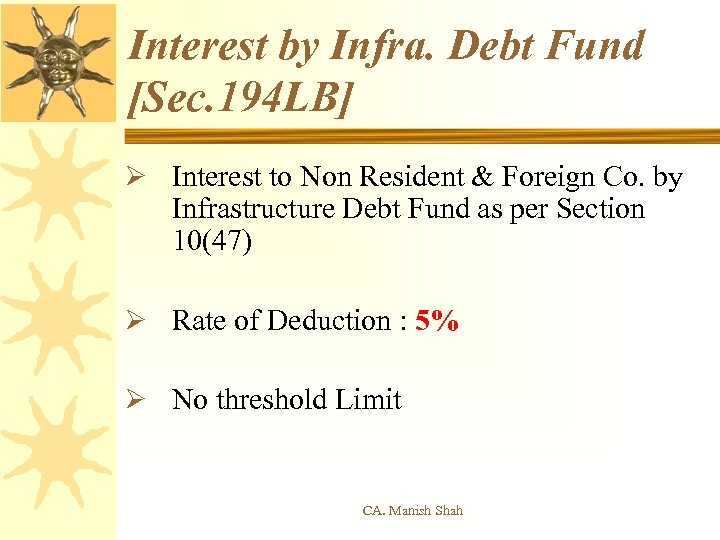 Interest by Infra. Debt Fund [Sec. 194 LB] Ø Interest to Non Resident &
