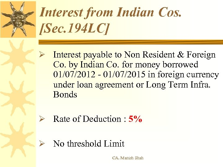 Interest from Indian Cos. [Sec. 194 LC] Ø Interest payable to Non Resident &