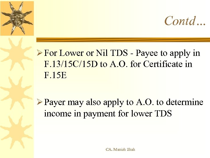 Contd… Ø For Lower or Nil TDS - Payee to apply in F. 13/15