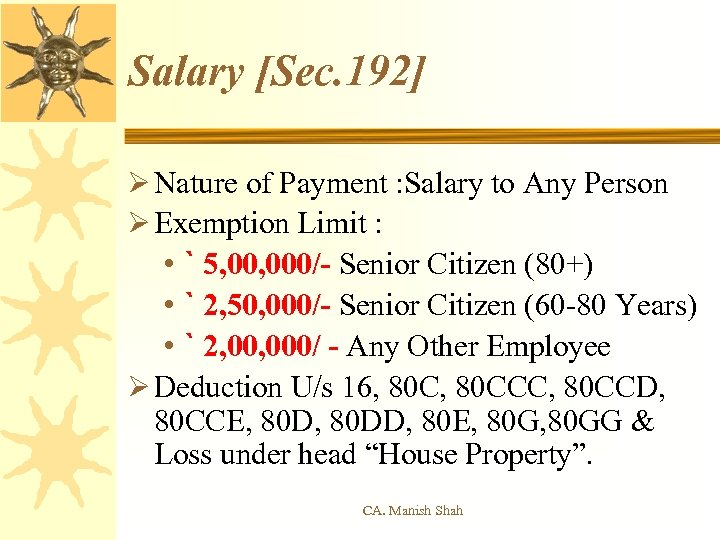 Salary [Sec. 192] Ø Nature of Payment : Salary to Any Person Ø Exemption