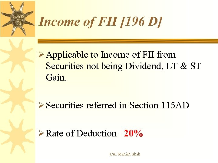 Income of FII [196 D] Ø Applicable to Income of FII from Securities not