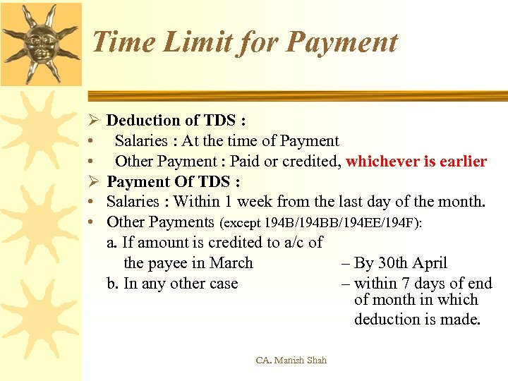 Time Limit for Payment Ø • • Deduction of TDS : Salaries : At