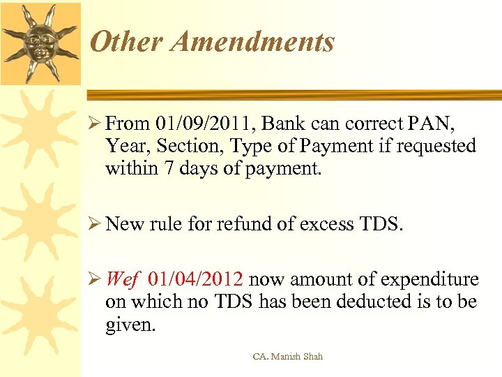 Other Amendments Ø From 01/09/2011, Bank can correct PAN, Year, Section, Type of Payment