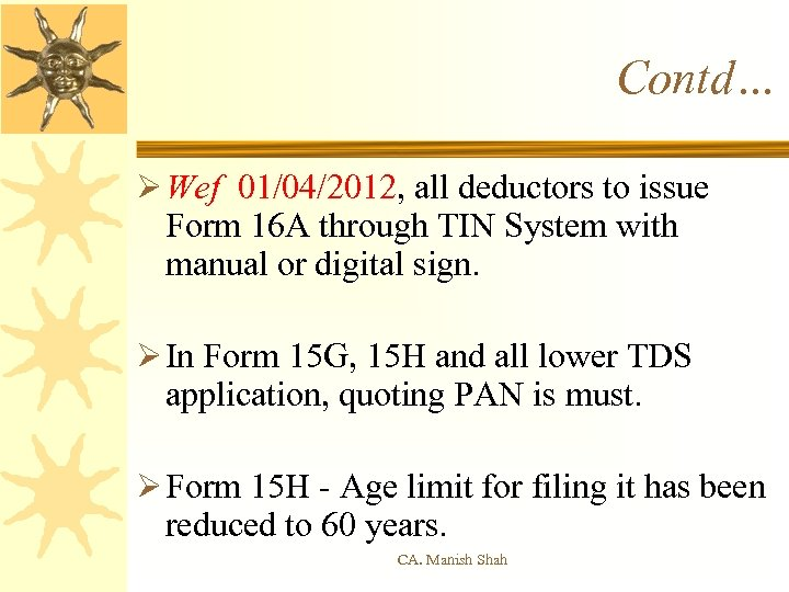 Contd… Ø Wef 01/04/2012, all deductors to issue Form 16 A through TIN System