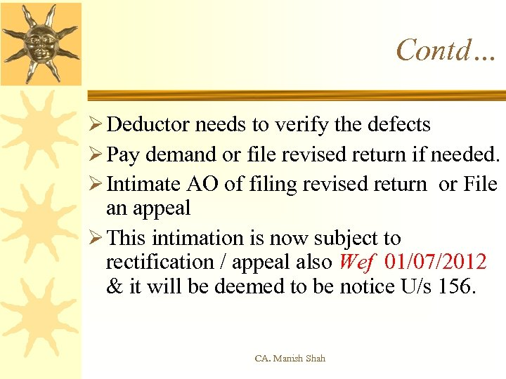 Contd… Ø Deductor needs to verify the defects Ø Pay demand or file revised