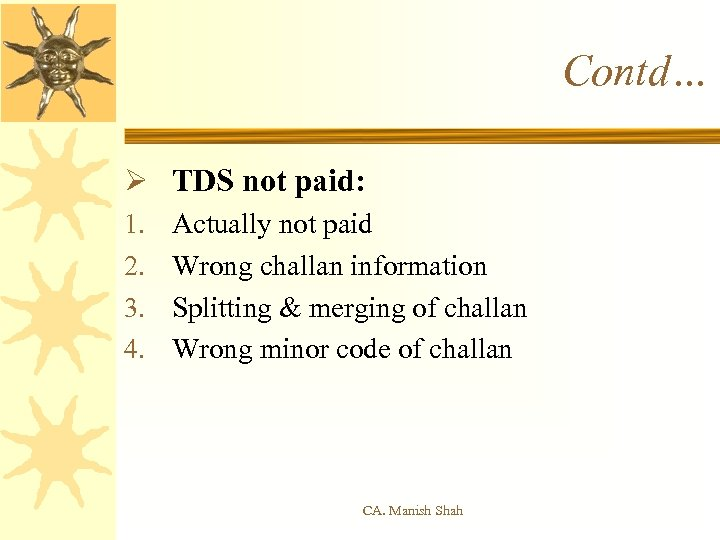 Contd… Ø TDS not paid: 1. 2. 3. 4. Actually not paid Wrong challan