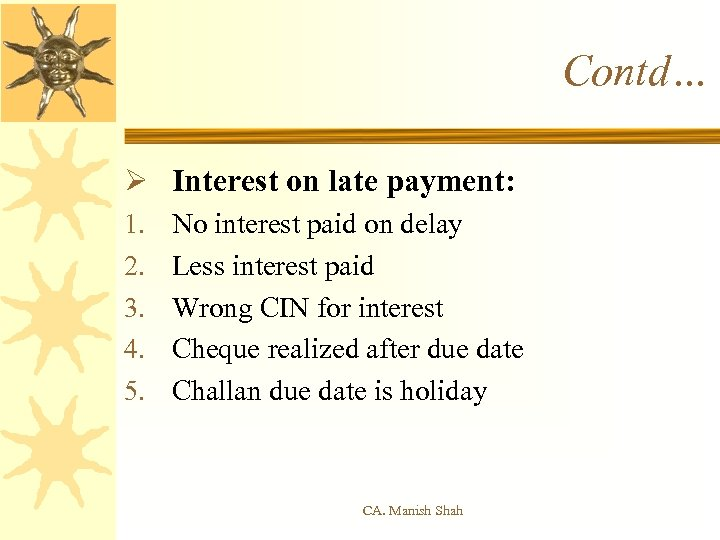 Contd… Ø Interest on late payment: 1. 2. 3. 4. 5. No interest paid