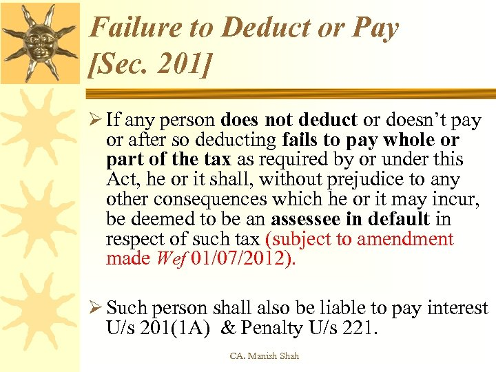 Failure to Deduct or Pay [Sec. 201] Ø If any person does not deduct