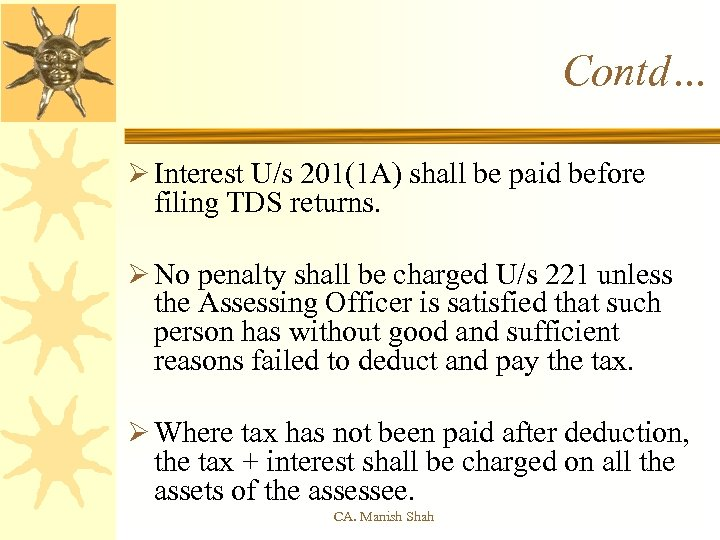 Contd… Ø Interest U/s 201(1 A) shall be paid before filing TDS returns. Ø