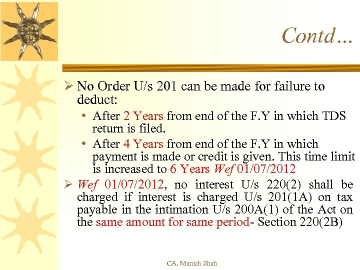 Contd… Ø No Order U/s 201 can be made for failure to deduct: •