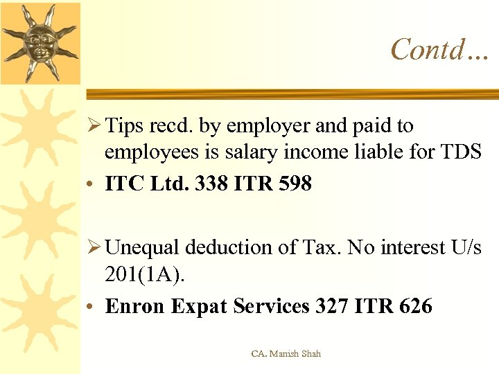 Contd… Ø Tips recd. by employer and paid to employees is salary income liable