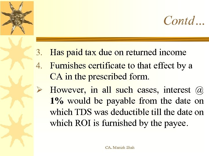 Contd… 3. Has paid tax due on returned income 4. Furnishes certificate to that