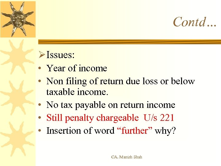 Contd… ØIssues: • Year of income • Non filing of return due loss or