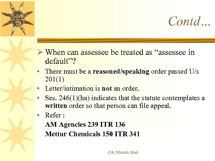 "Contd… Ø When can assessee be treated as ""assessee in default""? • There must"