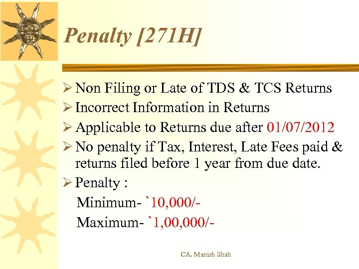 Penalty [271 H] Ø Non Filing or Late of TDS & TCS Returns Ø