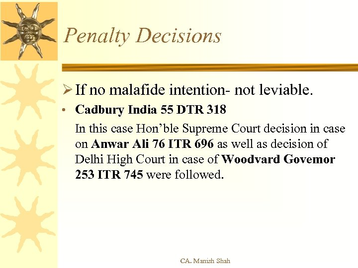 Penalty Decisions Ø If no malafide intention- not leviable. • Cadbury India 55 DTR
