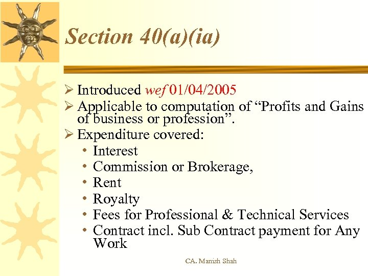 "Section 40(a)(ia) Ø Introduced wef 01/04/2005 Ø Applicable to computation of ""Profits and Gains"
