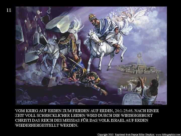 11 VOM KRIEG AUF ERDEN ZUM FRIEDEN AUF ERDEN, 24: 1 -25: 46. NACH