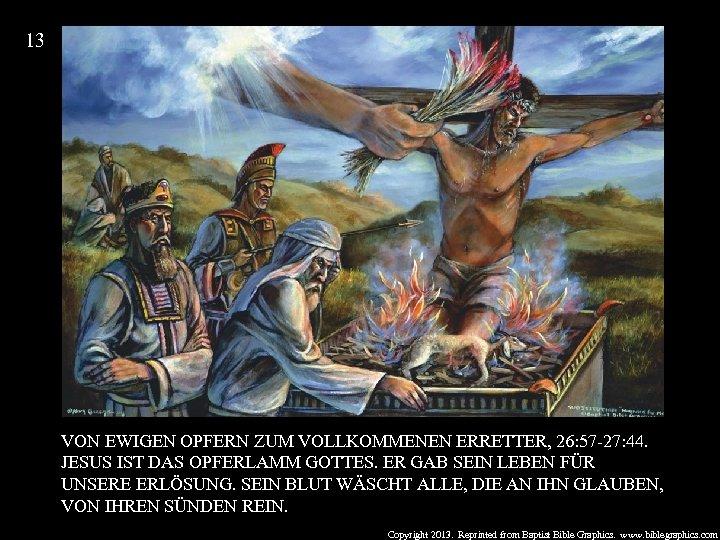 13 VON EWIGEN OPFERN ZUM VOLLKOMMENEN ERRETTER, 26: 57 -27: 44. JESUS IST DAS