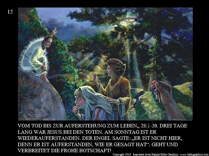 15 VOM TOD BIS ZUR AUFERSTEHUNG ZUM LEBEN, , 28: 1 -20. DREI TAGE