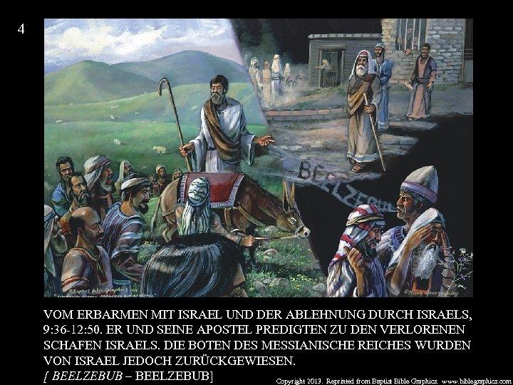 4 VOM ERBARMEN MIT ISRAEL UND DER ABLEHNUNG DURCH ISRAELS, 9: 36 -12: 50.