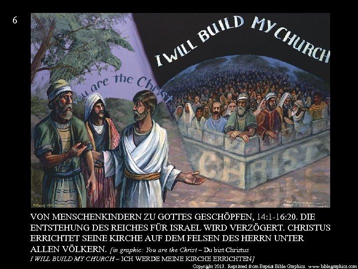 6 VON MENSCHENKINDERN ZU GOTTES GESCHÖPFEN, 14: 1 -16: 20. DIE ENTSTEHUNG DES REICHES