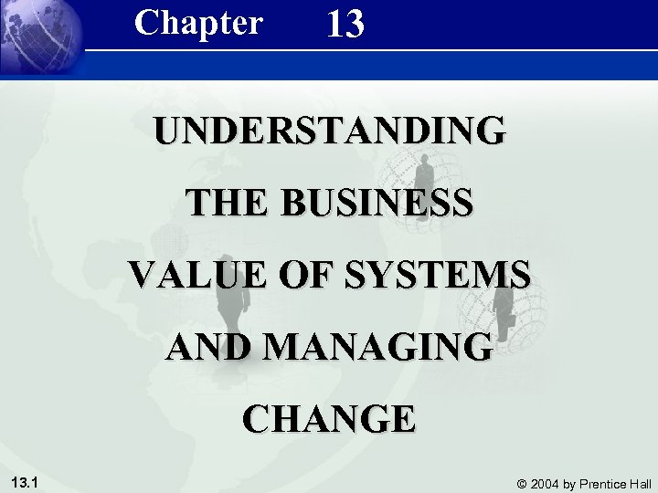 Chapter 13 Management Information Systems 8/e Chapter 13 Understanding the Business Value of Systems