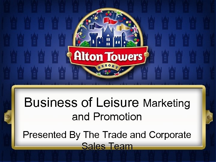 Business of Leisure Marketing and Promotion Presented By The Trade and Corporate Sales Team