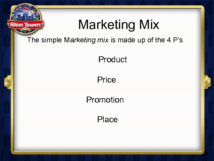 Marketing Mix The simple Marketing mix is made up of the 4 P's Product