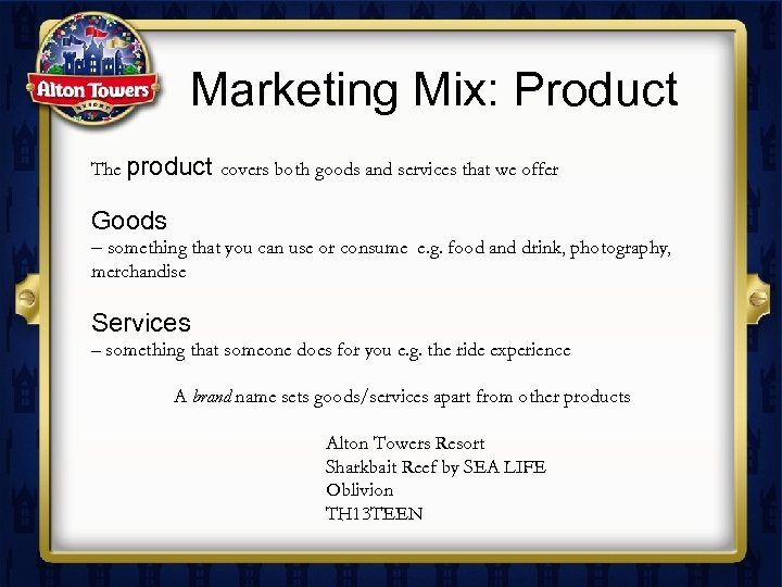 Marketing Mix: Product The product covers both goods and services that we offer Goods