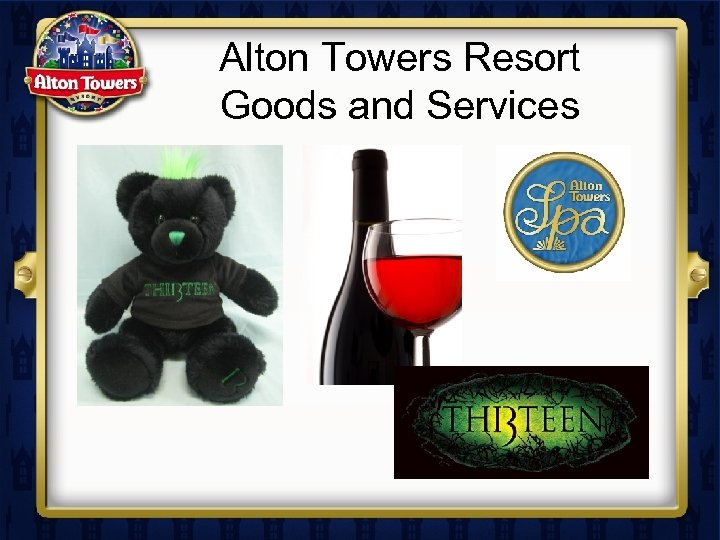 Alton Towers Resort Goods and Services