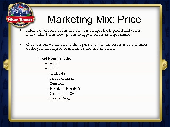 Marketing Mix: Price • Alton Towers Resort ensures that it is competitively priced and