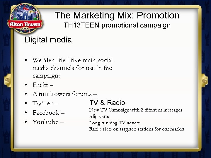 The Marketing Mix: Promotion TH 13 TEEN promotional campaign Digital media • We identified