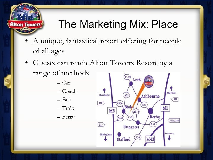 The Marketing Mix: Place • A unique, fantastical resort offering for people of all