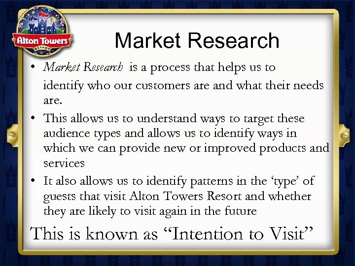Market Research • Market Research is a process that helps us to identify who