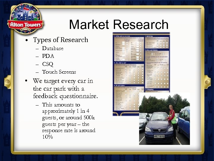 Market Research • Types of Research – – Database PDA CSQ Touch Screens •