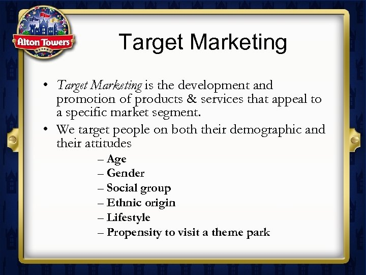Target Marketing • Target Marketing is the development and promotion of products & services