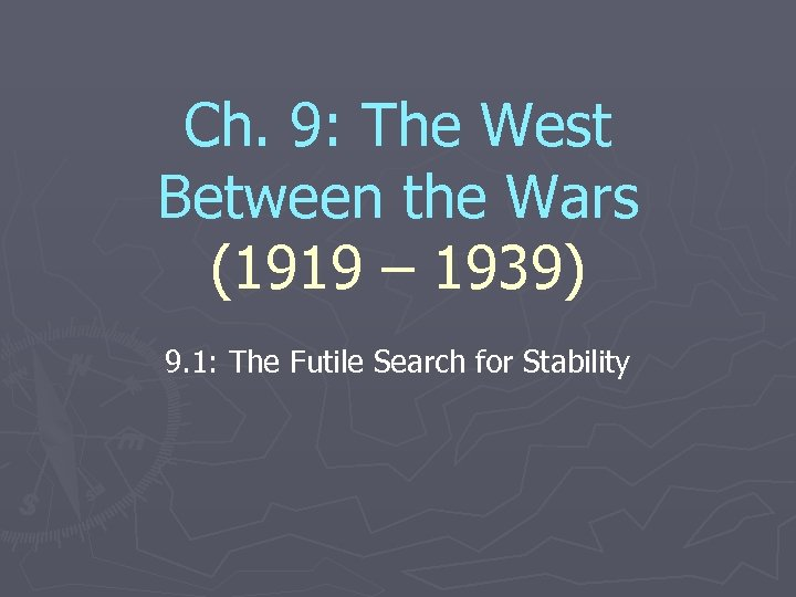 Ch. 9: The West Between the Wars (1919 – 1939) 9. 1: The Futile