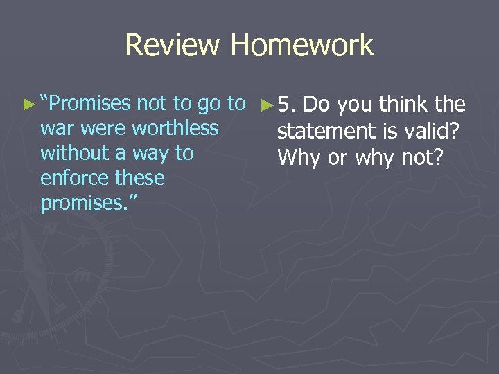 Review Homework not to go to ► 5. Do you think the war were