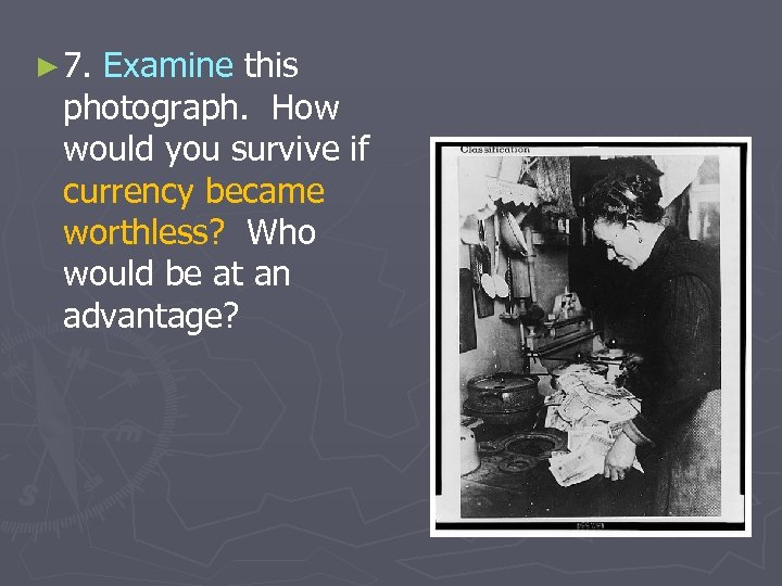 ► 7. Examine this photograph. How would you survive if currency became worthless? Who