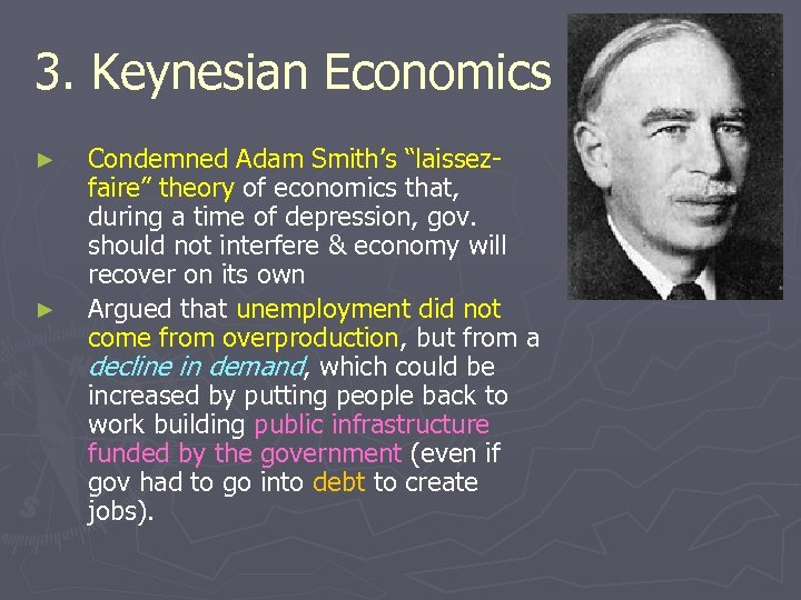 "3. Keynesian Economics ► ► Condemned Adam Smith's ""laissezfaire"" theory of economics that, during"