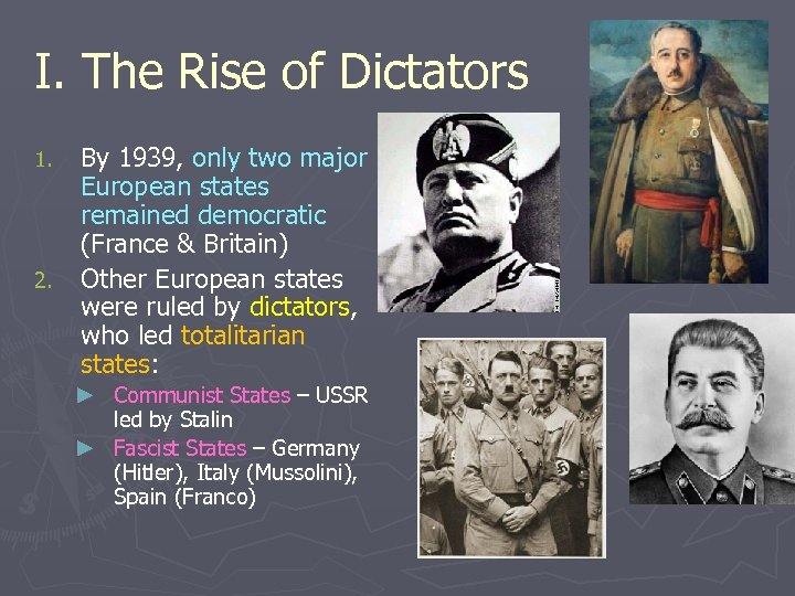 I. The Rise of Dictators 1. 2. By 1939, only two major European states