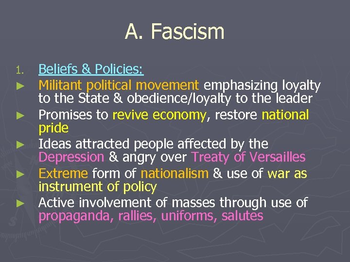 A. Fascism 1. ► ► ► Beliefs & Policies: Militant political movement emphasizing loyalty