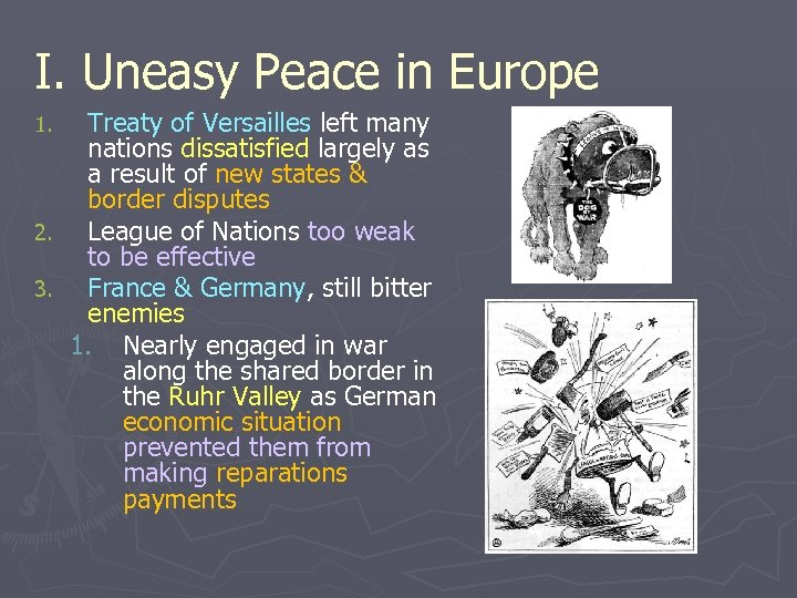 I. Uneasy Peace in Europe Treaty of Versailles left many nations dissatisfied largely as