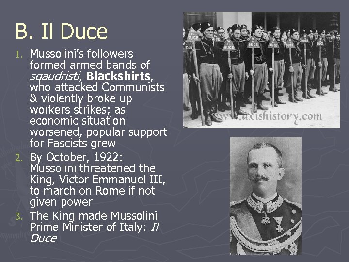 B. Il Duce Mussolini's followers formed armed bands of sqaudristi, Blackshirts, who attacked Communists