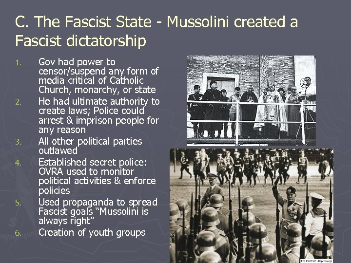 C. The Fascist State - Mussolini created a Fascist dictatorship 1. 2. 3. 4.