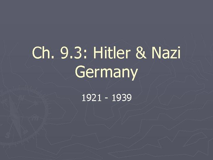 Ch. 9. 3: Hitler & Nazi Germany 1921 - 1939